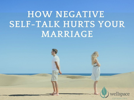 How Negative Self-Talk Hurts Your Marriage