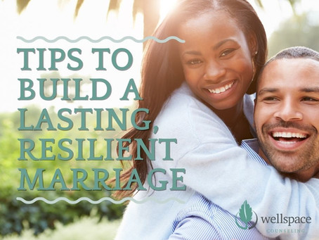 Tips to Build a Lasting, Resilient Marriage