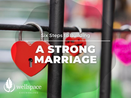 Six Steps to Building a Strong Marriage