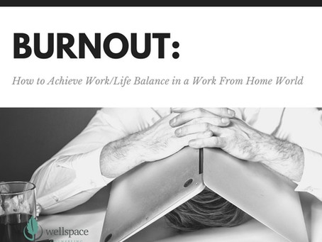 Burnout: How to Achieve Work/Life Balance in a Work From Home World