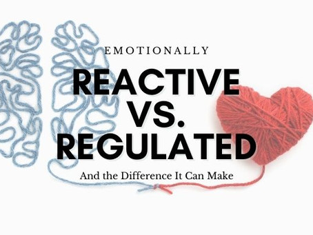 Emotionally Reactive vs. Emotionally Regulated - The Emotional Difference