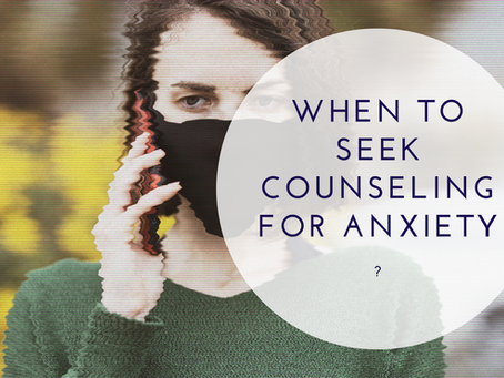 When to Seek Counseling for Anxiety?