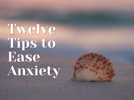 Twelve Tools to Ease Anxiety