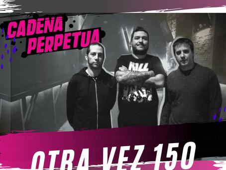 CADENA PERPETUA, OTRA VEZ 150