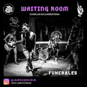 FUNERALES - WAITING ROOM - CHARLAS EN CUARENTENA #5