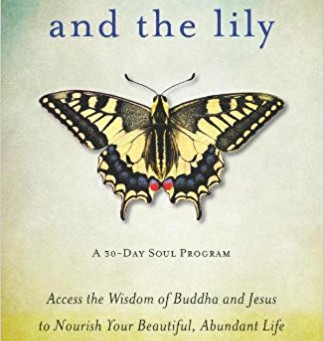The Lotus & the Lily: Access the Wisdom of Buddha and Jesus to Nourish Your Beautiful, Abundant Life
