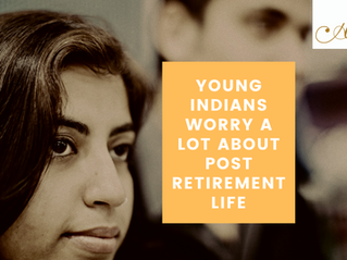 Top 6 reasons for young Indians to worry a lot about post retirement life?