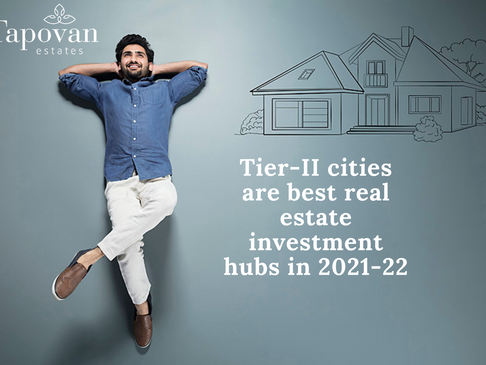 Top 3 Reasons why Tier -II cities are now Real estate investment hubs for 2021-22