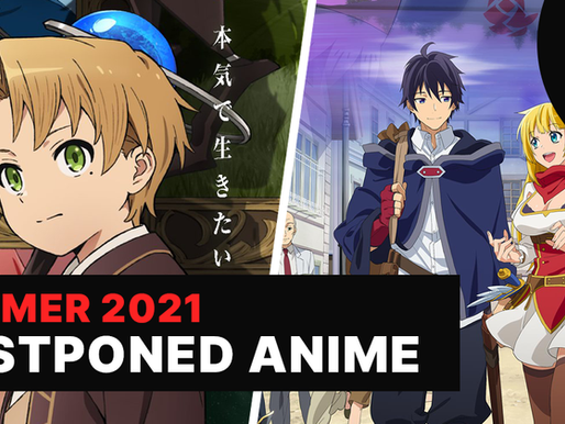Summer 2021 Anime | List of Postponed Anime Broadcasts - AniRadio+