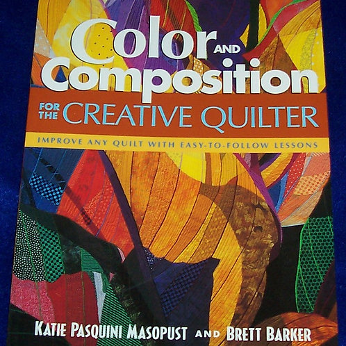 Color and Composition for the Creative Quilter Katie Pasquini Masopust