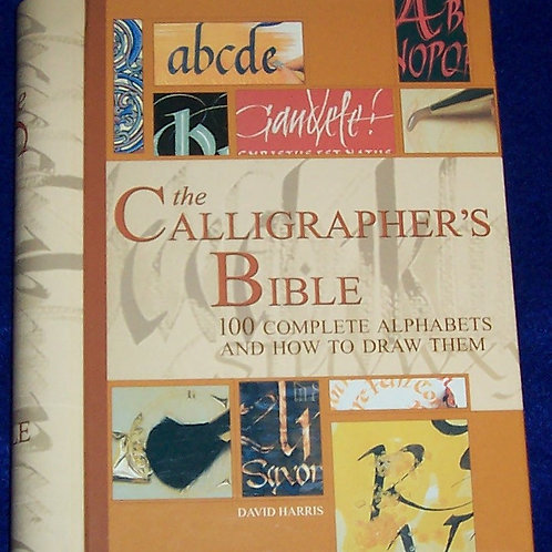 The Calligrapher's Bible 100 Complete Alphabets and How to Draw David Harris