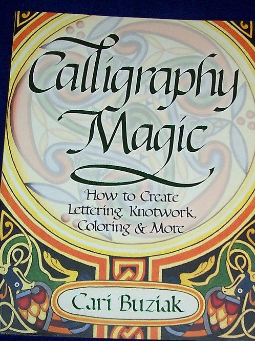 Calligraphy Magic How to Create Lettering, Knotwork and More Book Cari Buziak