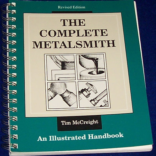 The Complete Metalsmith Illustrated Handbook Tim McCreight