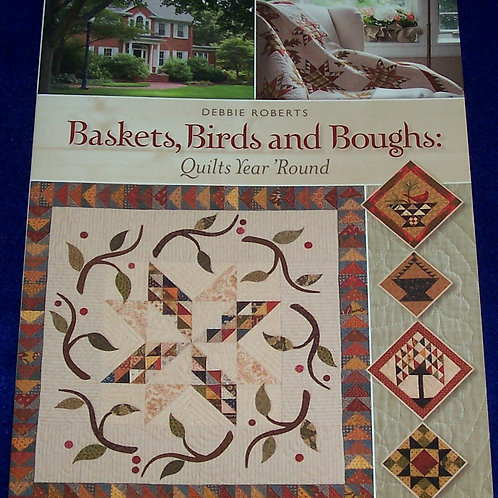 Baskets, Birds and Boughs Quilts Year 'Round by Debbie Roberts