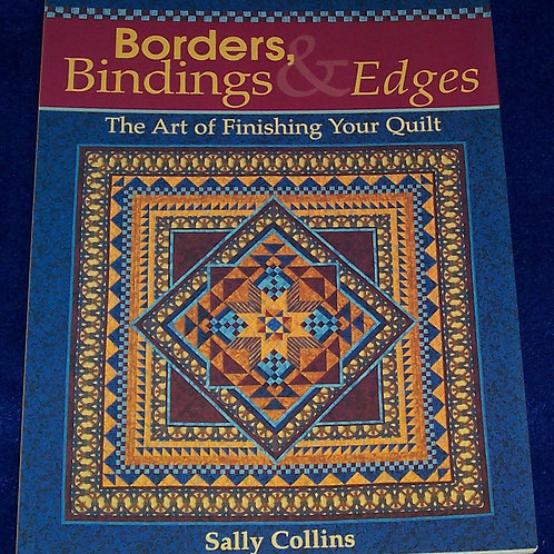 Borders, Bindings & Edges The Art of Finishing Your Quilt Sally Collins