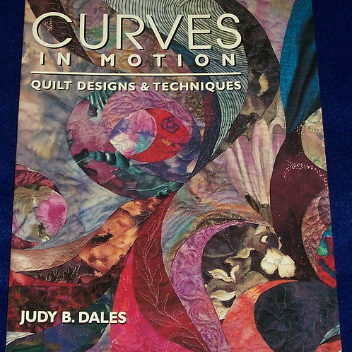 Curves in Motion Quilt Designs & Techniques Judy B. Dales