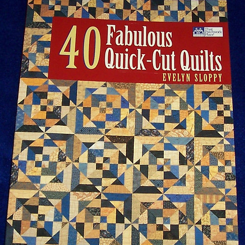 40 Fabulous Quick-Cut Quilts Evelyn Sloppy Quilt Book