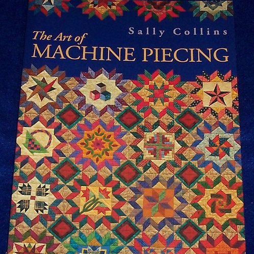 The Art of Machine Piecing Paperback Sally Collins