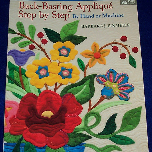Back-Basting Appliqué Step by Step By Hand or Machine Barbara J Eikmeier