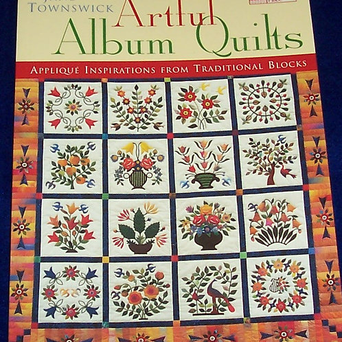 Artful Album Quilts Applique Inspirations from Traditional Blocks Jane Townswick