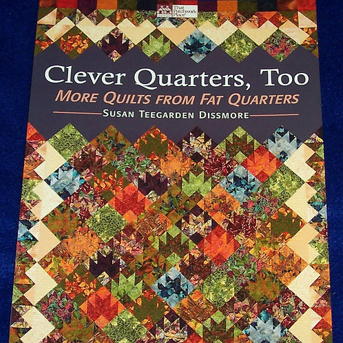Clever Quarters, Too More Quilts from Fat Quarters Susan Teegarden Dissmore