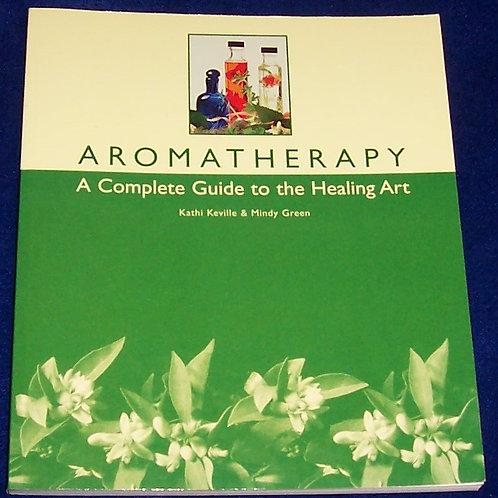 Aromatherapy A Complete Guide to the Healing Art Book Kathi Keville