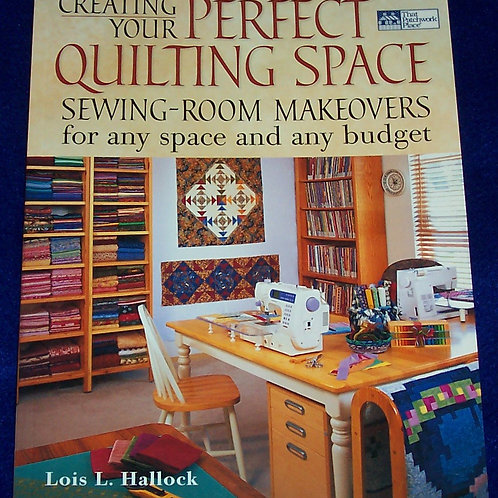Creating Your Perfect Quilting Space Lois L. Hallock