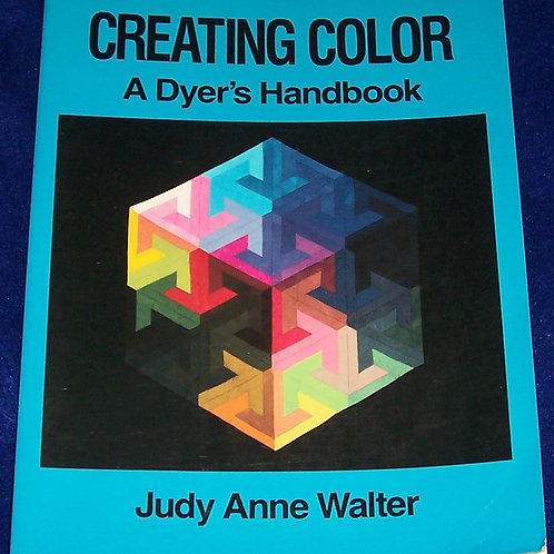 Creating Color A Dyer's Handbook Judy Anne Walter