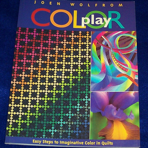 Color Play Easy Steps to Imaginative Color in Quilts Joen Wolfrom