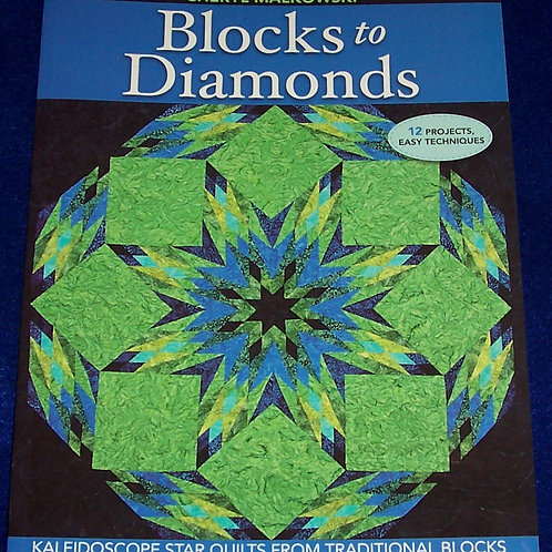 Blocks to Diamonds Kaleidoscope Star Quilts Cheryl Malkowski