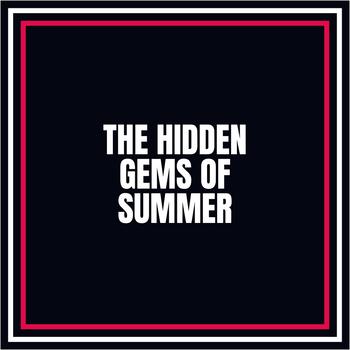 The Hidden Gems of Summer