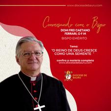 O REINO DE DEUS CRESCE COMO UMA SEMENTE -Dom Frei Caetano Ferrari, O F M