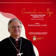 SERVIR E DAR A VIDA - -Dom Frei Caetano Ferrari, O F M