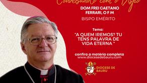 A QUEM IREMOS? TU TENS PALAVRA DE VIDA ETERNA-Dom Frei Caetano Ferrari, O F M