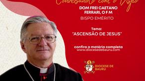ASCENSÃO DE JESUS  -Dom Frei Caetano Ferrari, O F M