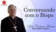 A restauração do ser humano em Cristo - Conversando com o Bispo de 6 de março de 2021.