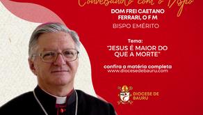 JESUS É MAIOR DO QUE A MORTE--Dom Frei Caetano Ferrari, O F M