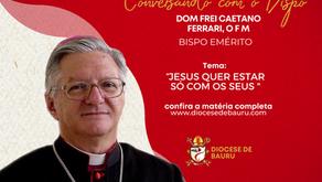 Jesus quer estar só com os seus -Dom Frei Caetano Ferrari, O F M