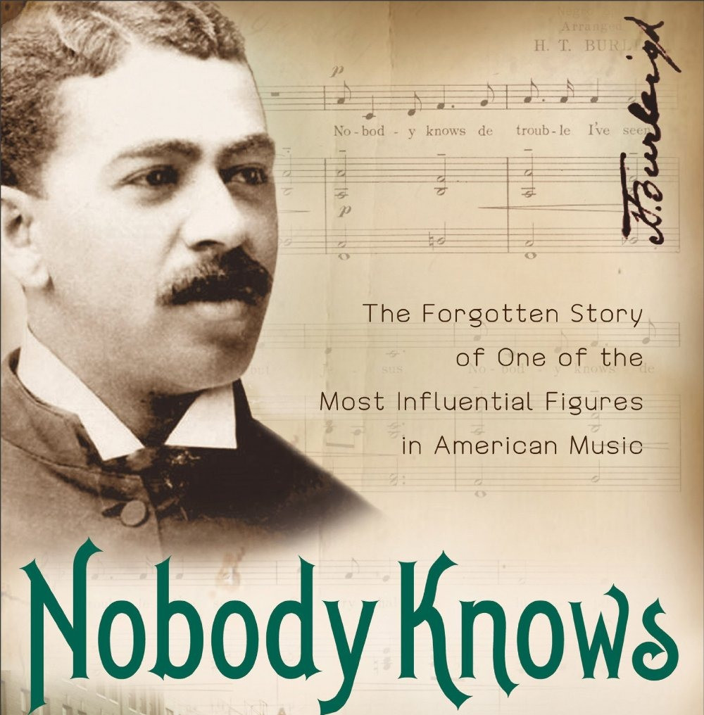 Nobody Knows: The Harry T. Burleigh Story by Craig von Buseck