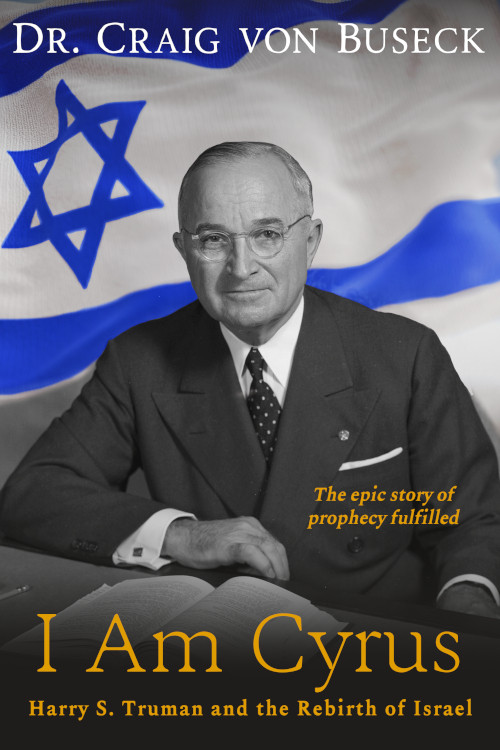 """I Am Cyrus: Harry S. Truman and the Rebirth of Israel"" by Dr. Craig von Buseck"