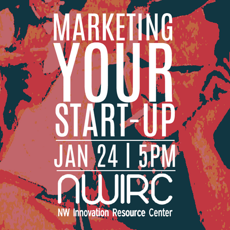 MARKETING YOUR START-UP: JAN 24 @ NWIRC
