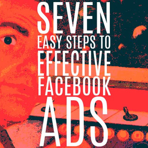 7 EASY STEPS TO EFFECTIVE FACEBOOK ADS