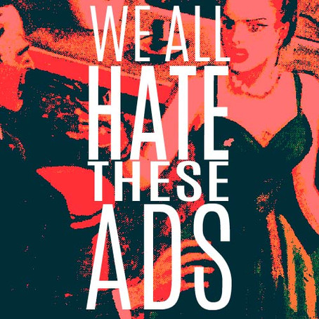 HATERS UNITE! WE ALL HATE THESE ADS