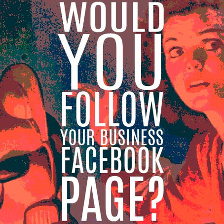 WOULD YOU FOLLOW YOUR OWN FACEBOOK PAGE?