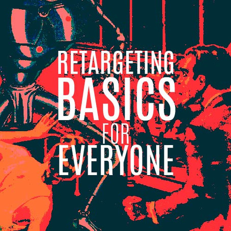 RETARGETING BASICS FOR EVERYONE
