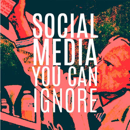SOCIAL MEDIA PLATFORMS YOU CAN IGNORE (TODAY)!