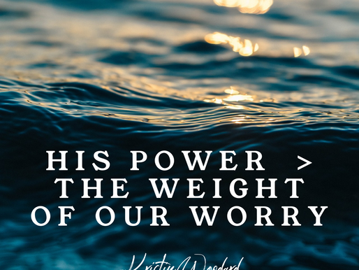 HIS POWER > the weight of our worry