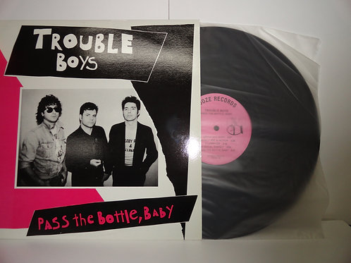 TROUBLE BOYS - PASS THE BOTTLE, BABY