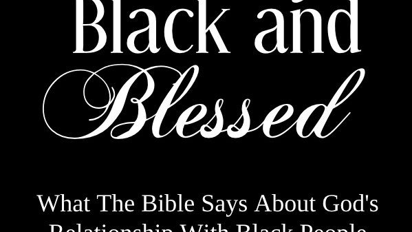 Biblically Black and Blessed