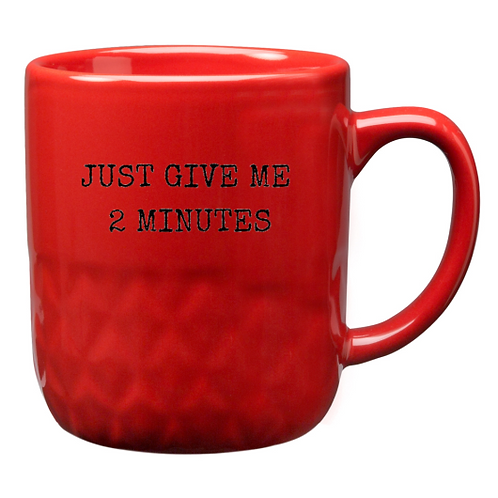 Just Give Me Two Minutes Red 16 oz. Mug
